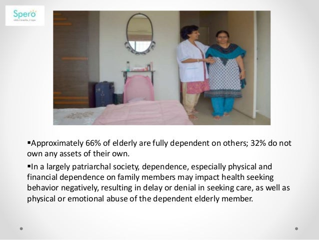 Approximately 66% of elderly are fully dependent on others; 32% do not own any assets of their own. In a largely patriar...