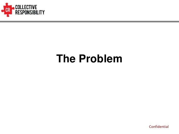 The Problem              Confidential