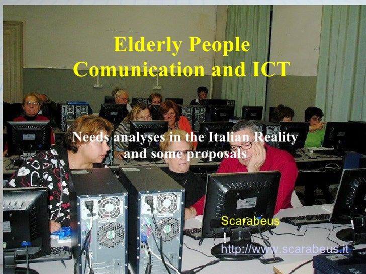 Elderly People  Comunication and ICT  Needs analyses in the Italian Reality and some proposals Scarabeus - no profit cultu...