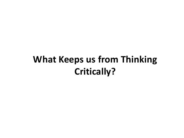 the paul elder model of critical thinking Ac2012-3648: engagingfreshmanengineersusingthepaul-elder model of critical thinking dr angela thompson pe, university of louisville dr patricia a ralston.