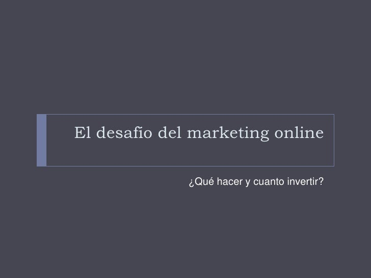 El desafío del marketing online<br />¿Qué hacer y cuanto invertir?<br />