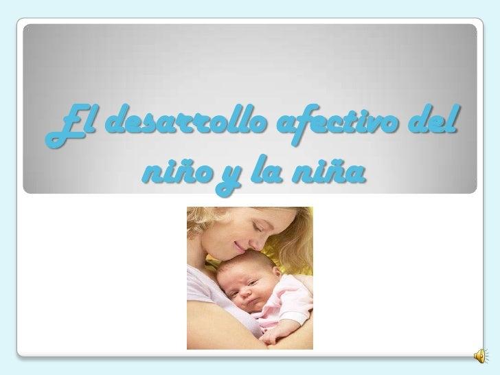 El desarrollo afectivo del     niño y la niña