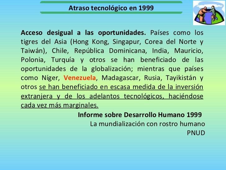 Informe sobre Desarrollo Humano 1999  La mundialización con rostro humano PNUD Acceso desigual a las oportunidades.  Paíse...