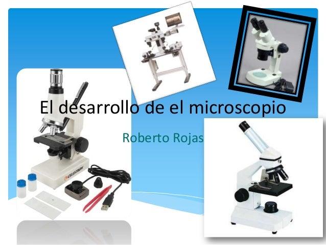 El desarrollo de el microscopio Roberto Rojas