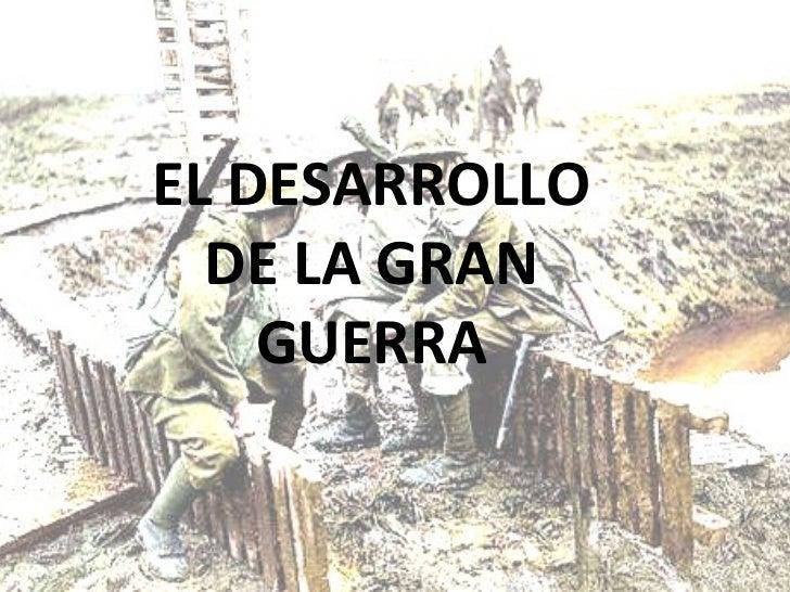 EL DESARROLLO DE LA GRAN GUERRA