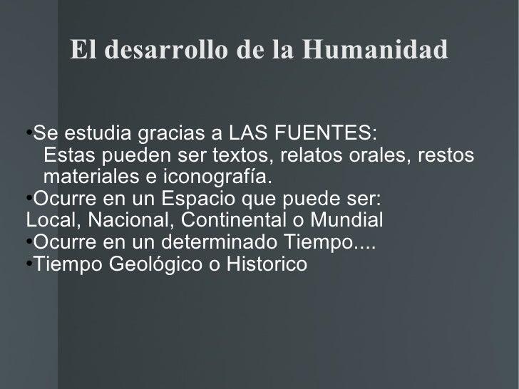 El desarrollo de la Humanidad <ul><li>Se estudia gracias a LAS FUENTES: </li></ul><ul><li>Estas pueden ser textos, relatos...