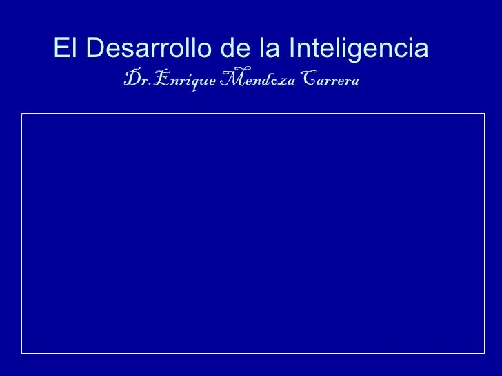 El Desarrollo de la Inteligencia     Dr.Enrique Mendoza Carrera
