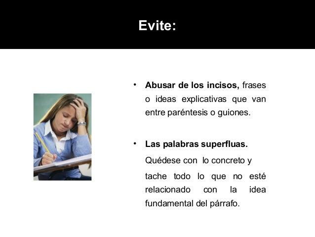 Evite:•    Abusar de los incisos, frases     o ideas explicativas que van     entre paréntesis o guiones.•    Las palabras...