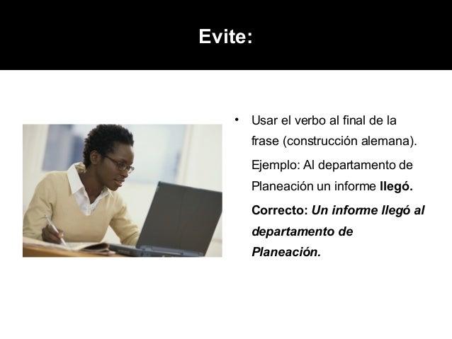 Evite:      •   Usar el verbo al final de la       frase (construcción alemana).       Ejemplo: Al departamento de       ...