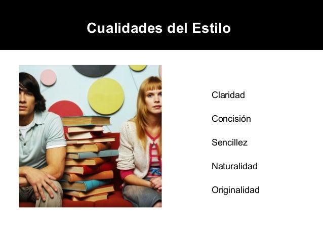 Cualidades del Estilo:                  Claridad                  Concisión                  Sencillez                  Na...