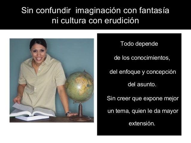 Sin confundir imaginación con fantasía        ni cultura con erudición                          Todo depende              ...