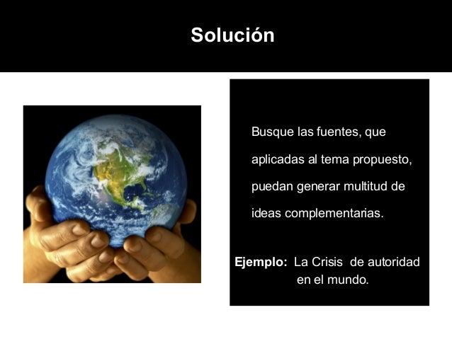 La Solución:        Busque las fuentes, que        aplicadas al tema propuesto,        puedan generar multitud de        i...