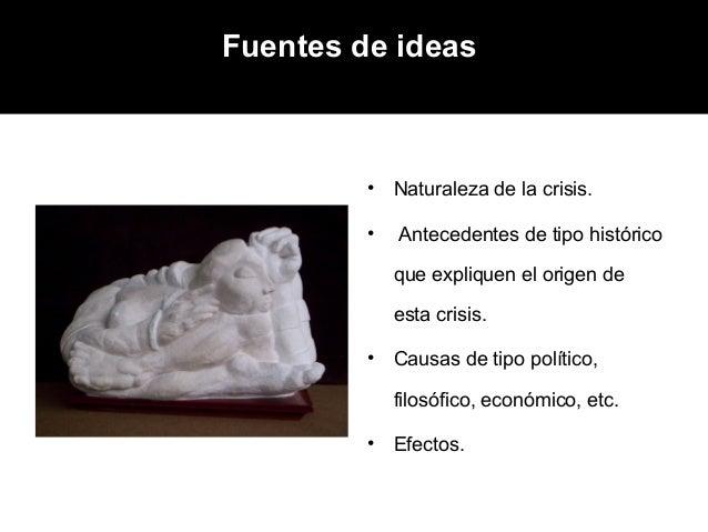 Fuentes de ideas         •   Naturaleza de la crisis.         •   Antecedentes de tipo histórico             que expliquen...