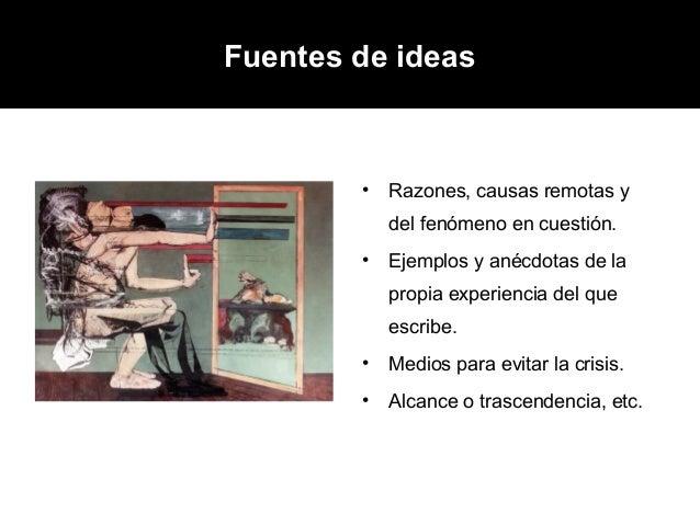 Fuentes de ideas        •   Razones, causas remotas y            del fenómeno en cuestión.        •   Ejemplos y anécdotas...