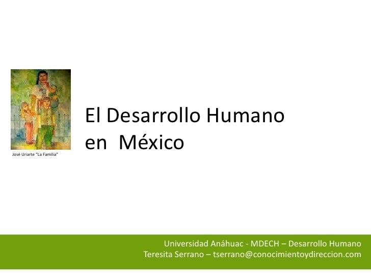"""El Desarrollo Humanoen  México<br />José Uriarte """"La Familia""""<br />Universidad Anáhuac - MDECH – Desarrollo HumanoTeresita..."""