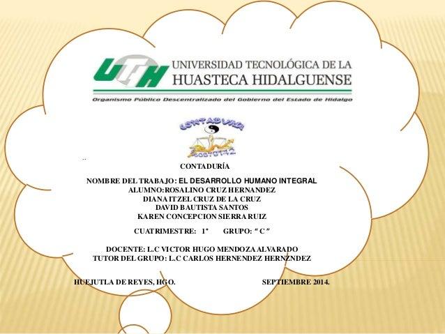 ..  CONTADURÍA  NOMBRE DEL TRABAJO: EL DESARROLLO HUMANO INTEGRAL  ALUMNO:ROSALINO CRUZ HERNANDEZ  DIANA ITZEL CRUZ DE LA ...