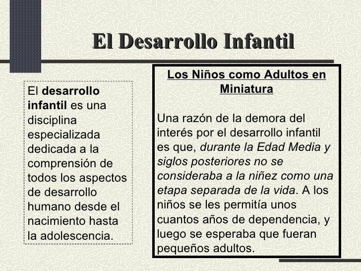 El Desarrollo Infantil   El  desarrollo infantil  es una disciplina especializada dedicada a la comprensión de todos los a...