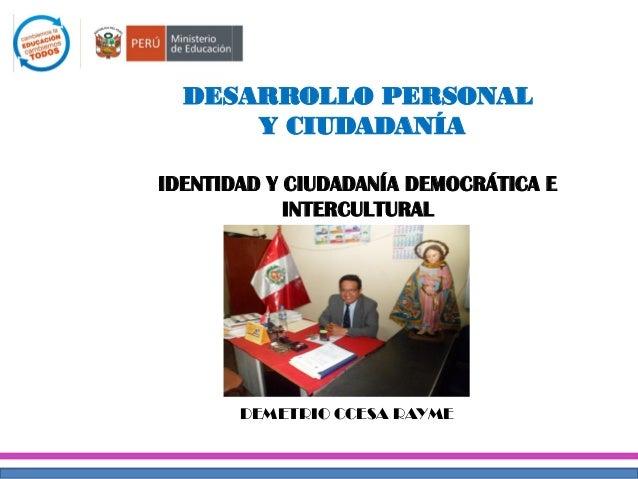 DESARROLLO PERSONAL  Y CIUDADANÍA  IDENTIDAD Y CIUDADANÍA DEMOCRÁTICA E INTERCULTURAL  DEMETRIO CCESA RAYME