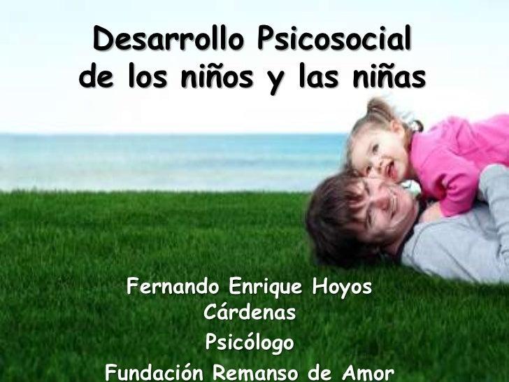 Desarrollo Psicosocialde los niños y las niñas   Fernando Enrique Hoyos          Cárdenas          Psicólogo Fundación Rem...