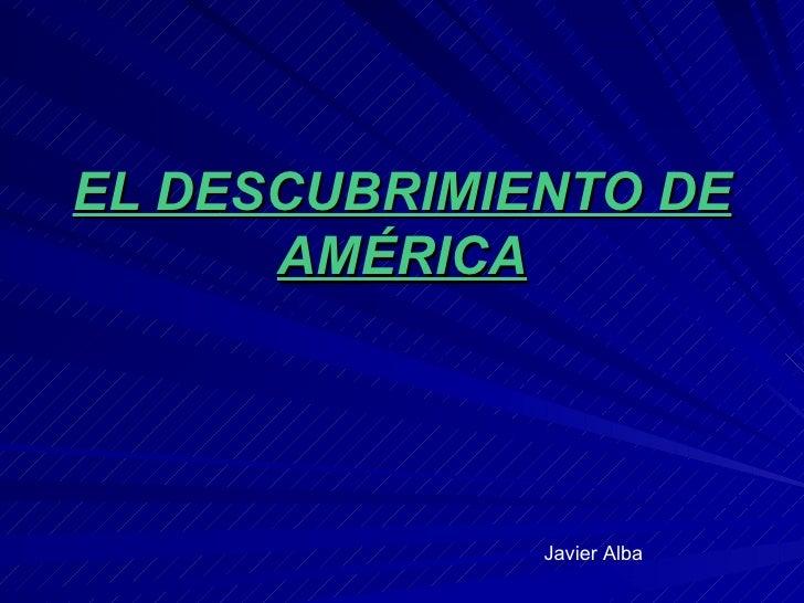 EL DESCUBRIMIENTO DE AMÉRICA Javier Alba
