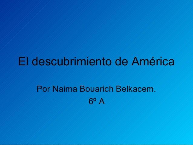 El descubrimiento de AméricaPor Naima Bouarich Belkacem.6º A