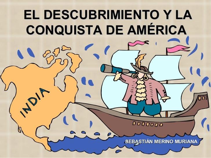 EL DESCUBRIMIENTO Y LA CONQUISTA DE AMÉRICA SEBASTIÁN MERINO MURIANA