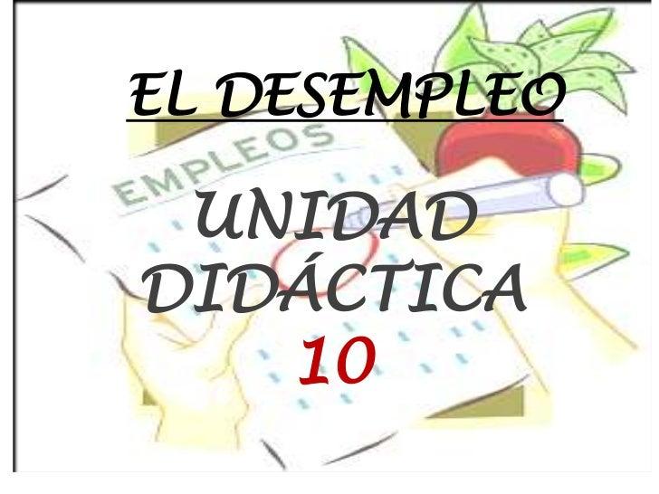 EL DESEMPLEO UNIDADDIDÁCTICA   10