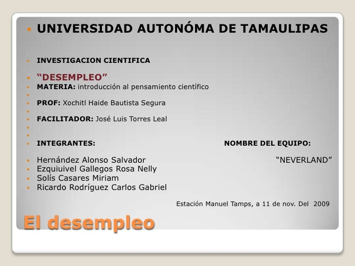 """El desempleo<br />UNIVERSIDAD AUTONÓMA DE TAMAULIPAS <br /><br /><br />INVESTIGACION CIENTIFICA<br /><br />""""DESEMPLEO""""<..."""