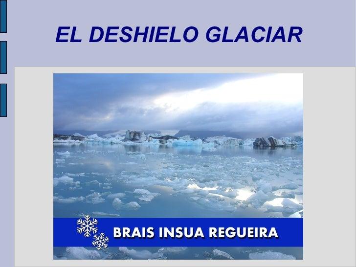 EL DESHIELO GLACIAR