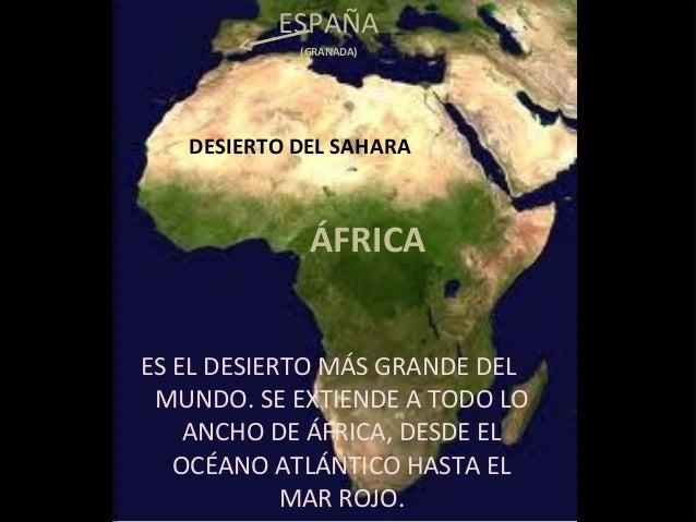 ESPAÑA(GRANADA)DESIERTO DEL SAHARAÁFRICAES EL DESIERTO MÁS GRANDE DELMUNDO. SE EXTIENDE A TODO LOANCHO DE ÁFRICA, DESDE EL...