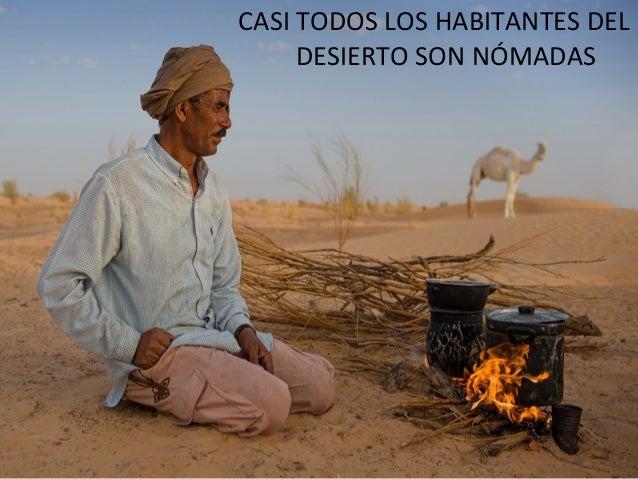 CASI TODOS LOS HABITANTES DELDESIERTO SON NÓMADAS