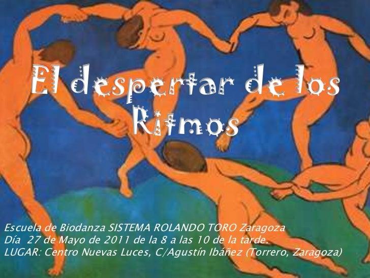 El despertar de los<br />Ritmos<br />Escuela de Biodanza SISTEMA ROLANDO TORO Zaragoza<br />Día  27 de Mayo de 2011 de la ...