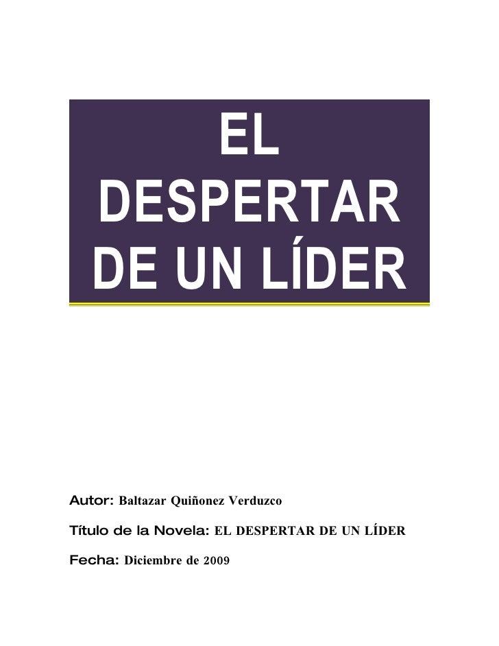 EL    DESPERTAR    DE UN LÍDER   Autor: Baltazar Quiñonez Verduzco  Título de la Novela: EL DESPERTAR DE UN LÍDER  Fecha: ...