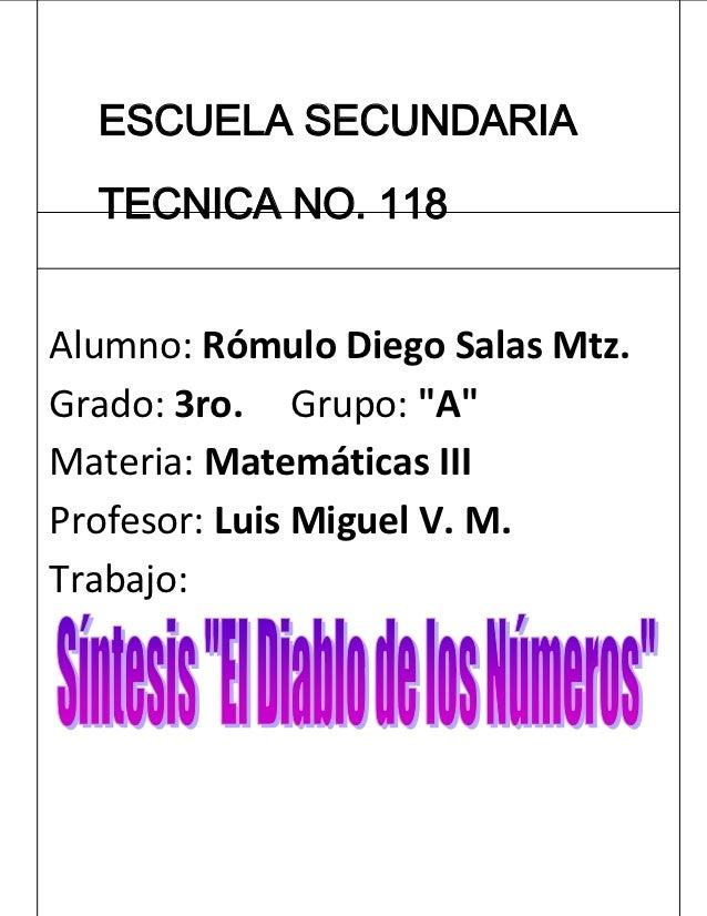 "ESCUELA SECUNDARIA  TECNICA NO. 118Alumno: Rómulo Diego Salas Mtz.Grado: 3ro. Grupo: ""A""Materia: Matemáticas IIIProfesor: ..."