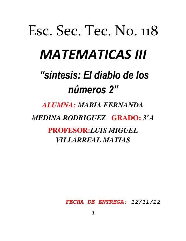 "Esc. Sec. Tec. No. 118 MATEMATICAS III ""síntesis: El diablo de los        números 2""  ALUMNA: MARIA FERNANDAMEDINA RODRIGU..."