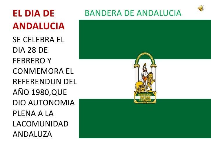 EL DIA DE ANDALUCIA <br />BANDERA DE ANDALUCIA<br />SE CELEBRA EL DIA 28 DE FEBRERO Y CONMEMORA EL REFERENDUN DEL AÑO 1980...