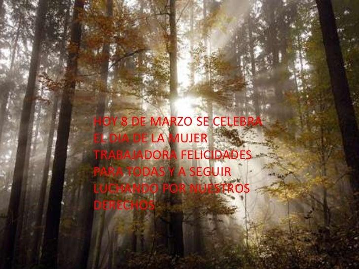 HOY 8 DE MARZO SE CELEBRA EL DIA DE LA MUJER TRABAJADORA FELICIDADES PARA TODAS Y A SEGUIR LUCHANDO POR NUESTROS DERECHOS<...