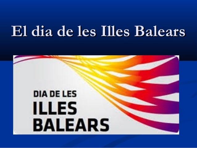 El dia de les Illes BalearsEl dia de les Illes Balears