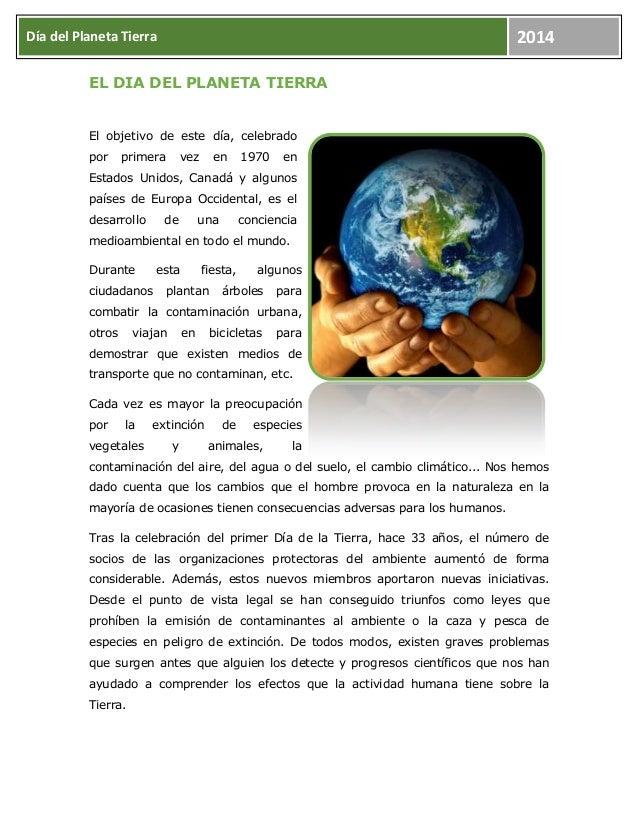 2014  Día del Planeta Tierra EL DIA DEL PLANETA TIERRA  El objetivo de este día, celebrado por  primera  vez  en  1970  en...