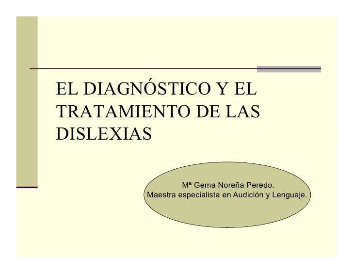 EL DIAGNÓSTICO Y ELTRATAMIENTO DE LASDISLEXIAS                 Mª Gema Noreña Peredo.        Maestra especialista en Audic...