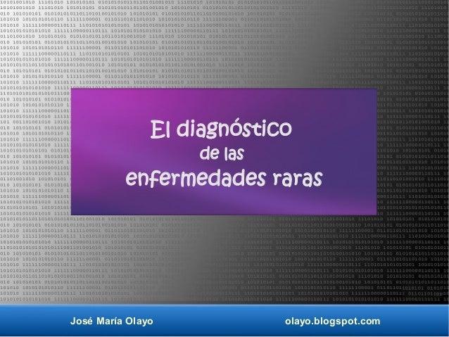 José María Olayo olayo.blogspot.com El diagnóstico de las enfermedades raras