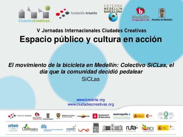 Espacio público y cultura en acciónEl movimiento de la bicicleta en Medellín: Colectivo SiCLas, el           día que la co...