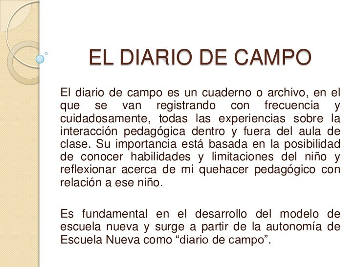 EL DIARIO DE CAMPOEl diario de campo es un cuaderno o archivo, en elque se van registrando con frecuencia ycuidadosamente,...