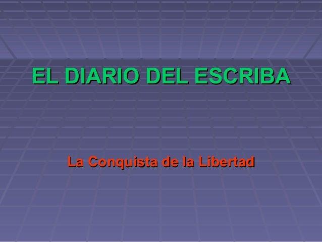 EL DIARIO DEL ESCRIBAEL DIARIO DEL ESCRIBA La Conquista de la LibertadLa Conquista de la Libertad