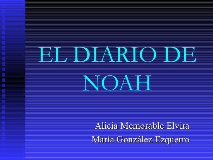 EL DIARIO DE NOAH Alicia Memorable Elvira María González Ezquerro