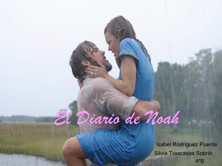 El Diario de Noah             Isabel Rodríguez Puente             Silvia Trascasas Sobrín                              4ºB