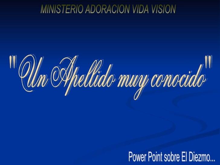 """Un Apellido muy conocido"" ""Un Apellido muy conocido"" Power Point sobre El Diezmo... MINISTERIO ADORAC..."