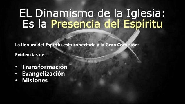 EL Dinamismo de la Iglesia: Es la Presencia del Espíritu La llenura del Espíritu esta conectada a la Gran Comisión: Eviden...