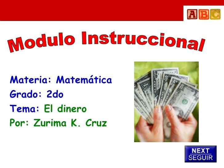 Materia: Matemática Grado: 2do Tema: El dinero Por: Zurima K. Cruz