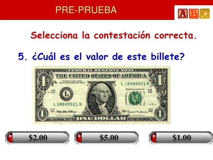 PRE-PRUEBA    Selecciona la contestación correcta.  5. ¿Cuál es el valor de este billete?       $2.00           $5.00     ...